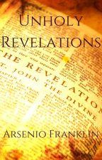 Unholy Revelations by arseniofranklin