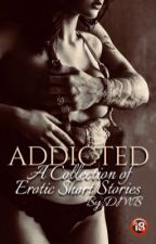 Addicted (18+) ✓ by DeborahMB80
