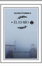 •EL ES MÍO ♠ by AlondraGutierrezm
