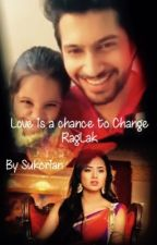 Love is a chance to change- RagLak OS by Sukorian