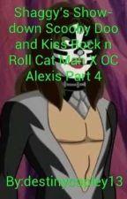 Shaggy's Showdown Scooby Doo and Kiss Rock n Roll Cat Man X OC Alexis Part 4 by destinycopley13