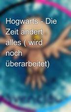Hogwarts - Die Zeit ändert alles ( wird noch überarbeitet) by TjorvenPotterhead