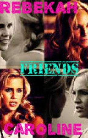 Friends (caroline & rebekah)vampire diaries fan fic by heartbreaker1447