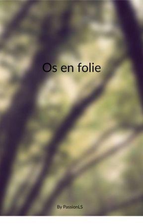 Os en folie by PassionLs