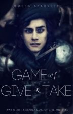 Game of Give and Take (Game of War #1)(ON HOLD) by Queen_Sparklez