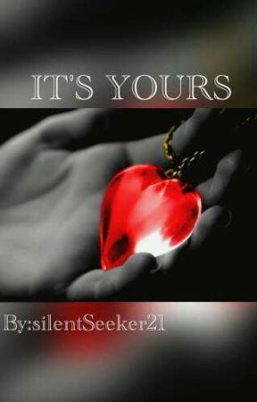IT'S YOURS by silentSeeker21