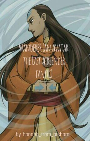 Wanderer- An Avatar The Last Airbender Fanfic  by hannah_from_arkham