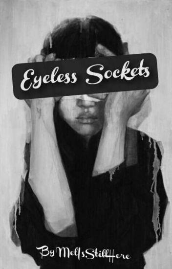 Eyeless Sockets [Creepypasta x Blind!Reader] - Mentally gone