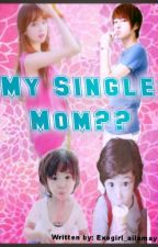 My single Mom?? by FloralQueenBitch
