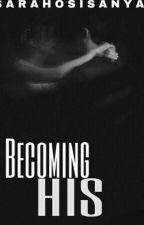 Becoming HIS by sarahosisanya