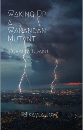 Waking Up a Wakandan Mutant- T'Challa Udaku by mikaylaperiodt