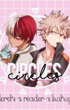 circles // Todoroki x reader x Bakugou by chaseaquatic