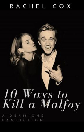 10 Ways to Kill a Malfoy {A Dramione Fanfiction} by never_ending_writing