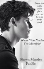Where Were You in the Morning? (Shawn Mendes FanFic) by ShawnMendes_FanFic