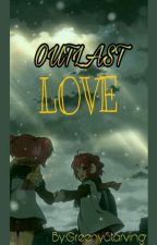 Outlast Love by GreenyStarving