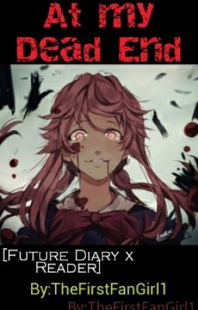 At My Dead End [Future diary x Reader] - Entry 5: The Smart Child Pt
