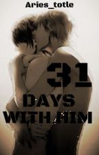 31 Days With Him (BoyxBoy/Yaoi/M2M) by Aries_totle
