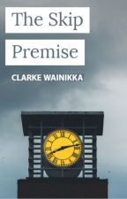 The Skip Premise by clarkewainikka