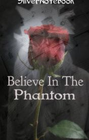 Believe In the Phantom by SilverNotebook