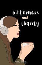 BITTERNESS AND CHARITY (Completed) by AlnimaShakiya