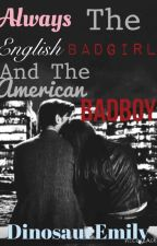 Always The English badgirl and the American badboy (sequel) by dinosauremily