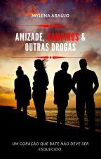 Amizade, vampiros & outras drogas   livro 1 by MylenaAraujo21