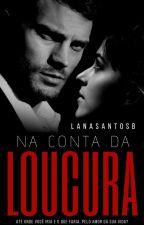 Na conta da Loucura by LanaSantosB