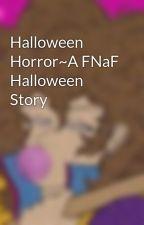 Halloween Horror~A FNaF Halloween Story by StarryWonder355