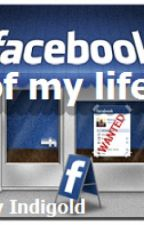 Facebook of my life by Indigold