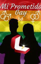 Mi Prometido Gay (Completa Editando) by LuzMilagros18