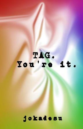 Tag. You're it. by jokadesu