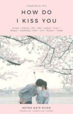 How do I Kiss You by RetnoNateRiver