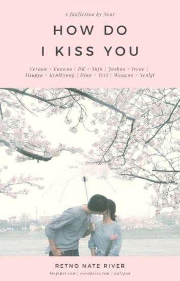 How do I Kiss You