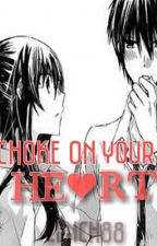 Choke on your Heart by lench88