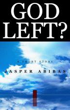 God Left? by JasperDominicAbibas