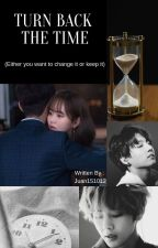 Turn Back The Time [END] by juan151012