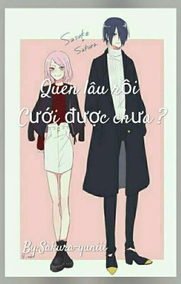 Đọc truyện ( SasuSaku 18+ ) Quen lâu rồi, cưới được chưa ?