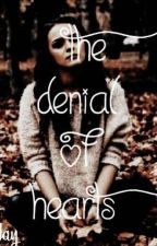 The Denial of Hearts (COMPLETED) [wattys 2018] by LJMay03