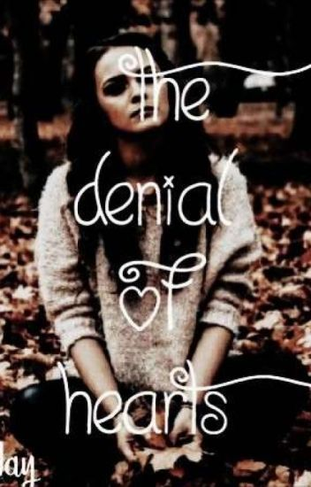 The Denial of Hearts (COMPLETED) [wattys 2018]