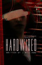 Hardwired by JWilliamsx98