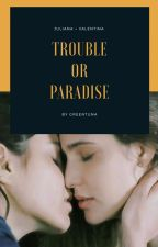 Trouble Or Paradise by Greentuna