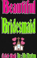 Beautiful Bridesmaid (1-24 End). by putrayanto