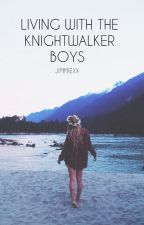 Living with the KnightWalker  Boys | Editing | ON HOLD by jimmiexx