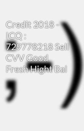 Credit 2018 - ICQ : 729778218 Sell CVV Good Fresh Hight Bal