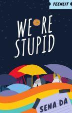 We're Stupid by Mifta-NurAini