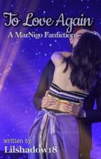 To Love Again (A MarNigo Fanfiction) by lilshadow18