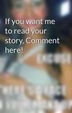 If you want me to read your story, Comment here! by ScarletteLyn