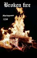 Broken Fire by mariequeen1234