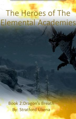 The Heroes of the Elemental Academies  Book 2: Dragon's Breath by sirsukena