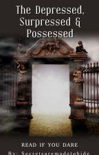 The Depressed, Suppressed & Possessed by secretsaremadetohide